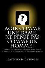 Agir Comme une Dame, Ne Pense Pas Comme un Homme ! : La V�ritable Mesure de...