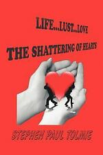 Life... Lust... Love : The Shattering of Hearts by Stephen Paul Tolmie (2011,...