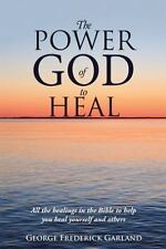 The Power of God to Heal : All the Healings in the Bible to Help You Heal...