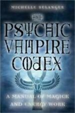 Psychic Vampire Codex : A Manual of Magick and Energy Work by Michelle Belanger