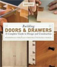 Building Doors & Drawers: A Complete Guide to Design and Construction by Rae, A