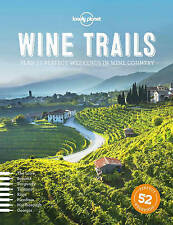 NEW Wine Trails: 52 Perfect Weekends in Wine Country by Lonely Planet Food