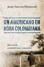 Un Americano en Hora Colombiana : Una Novela Costumbrista y Rom�ntica by...