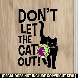 DON'T LET THE CAT OUT Vinyl Decal Sticker Indoor Cat Front Door Caution Sign BLK