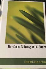 The Cape Catalogue of Stars Edward James Stone