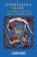 A Wise Woman's Guide to Spells, Rituals, and Goddess Love