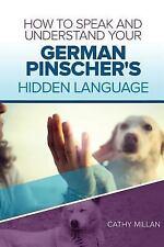 How to Speak and Understand Your German Pinscher's Hidden Language : Fun and.