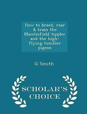 How to breed, rear & train the Macclesfield tippler and the high-flying tumbler