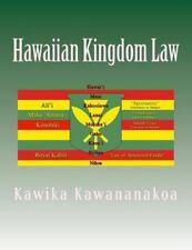 Hawaiian Kingdom Law : Ua Mau Ke Ea o Ka Aina I Ka Pono by David Swendiman...