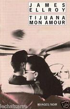 Tijuana Mon Amour - James Ellroy - Eds. Rivages - 2000 - HC