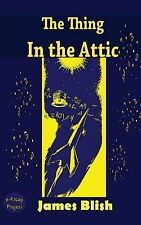 NEW The Thing in the Attic by James Blish