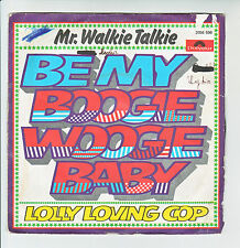 MR. WALKIE TALKIE Vinyl 45T BE MY BOOGIE WOOGIE BABY - LOLLY LOVING COP -POLYDOR