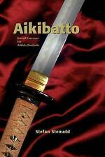Aikibatto: Sword Exercises for Aikido Students, Stenudd, Stefan, New, Paperback