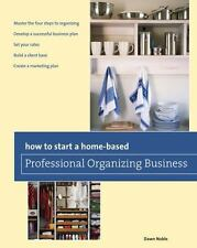 How to Start a Home-based Professional Organizing Business (Home-Based Business