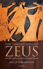 The Tangled Ways of Zeus and Other Studies in and Around Greek Tragedy by...