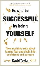 How To Be Successful By Being Yourself: The Surprising Truth About Turning Fear