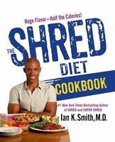 NEW - The Shred Diet Cookbook: Huge Flavors - Half the Calories