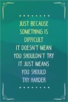 Just Because Something Is Difficult Motivational Mural inch Poster 36x54 inch