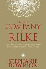 In the Company of Rilke: Why a 20th-Century Visionary Poet Speaks So-ExLibrary