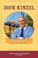 Dick Kinzel: Roller Coaster King of Cedar Point Amusement Park by O'Brien, Tim