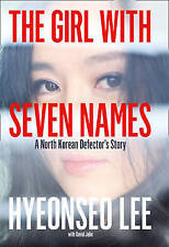 The Girl with Seven Names: A North Korean Defector's Tale, Lee, Hyeonseo, New Bo