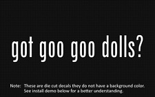(2x) got goo goo dolls? Sticker Die Cut Decal vinyl