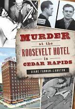 True Crime: Murder at the Roosevelt Hotel in Cedar Rapids by Diane...