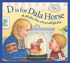 Discover the World Ser.: D Is for Dala Horse : A Nordic Countries Alphabet by...