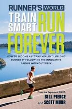 Runner's World Train Smart, Run Forever : How to Become a Fit and Healthy...