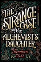 Strange Case of the Alchemist's Daughter, Paperback by Goss, Theodora, Like N...