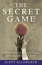 The Secret Game: A Wartime Story of Courage, Change, and Basketball's Lost Triu