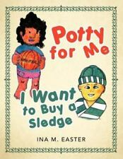 Potty for Me : I want to buy a Sledge by Ina M. Easter (2011, Paperback)