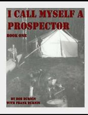 Book One: I Call Myself a Prospector by Bob Durnin (2015, Paperback)
