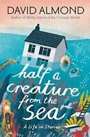 Half a Creature from the Sea: A Life in Stories by Almond, David, NEW Book, FREE
