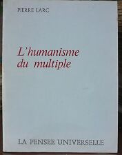 Pierre Larc, l' humanisme du multiple, SENS de la vie, l' homme son évolution