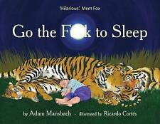 GO THE F**K TO SLEEP By Adam Mansback - BRAND NEW