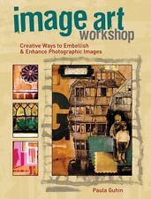 Image Art Workshop: Creative Ways to Embellish & Enhance Photographic Images Guh