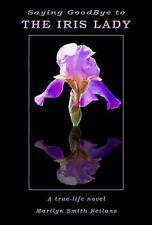 Saying Goodbye To The Iris Lady: By Marilyn Smith Neilans
