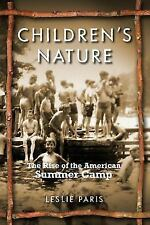 Children's Nature: The Rise of the American Summer Camp (American History and Cu