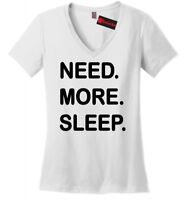 Need More Sleep Funny Ladies V-Neck T Shirt Gift College Tee Z5
