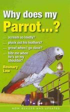 Why Does My Parrot . . . ?: By Rosemary Low