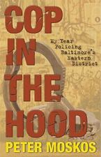 Cop in the Hood : My Year Policing Baltimore's Eastern District by Peter Moskos