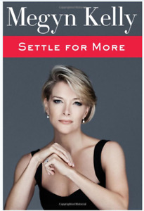 Megyn Kelly Book New Hardcover Settle for More Fox News Anchor Tells All Story