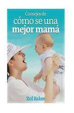 Consejos de Como Ser una Mejor Mama by Rol Baker (2017, Paperback)