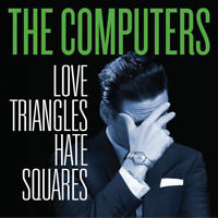 The Computers - Love Triangles Hate Squares [New & Sealed] Digipack CD