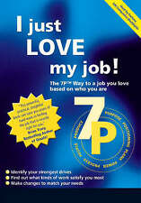 NEW I Just Love My Job!: The 7P⢠Way to a Job You Love Based on Who You Are
