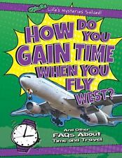 How Do You Gain Time When You Fly West?: And Other FAQs about Time and Travel (