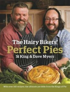 The Hairy Bikers' Perfect Pies: The Ultimate Pie Bible from the Ki... by Si King