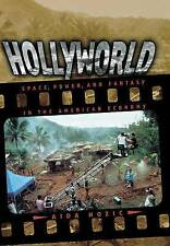 Hollyworld: Space, Power, and Fantasy in the American Economy by Hozic, Aida