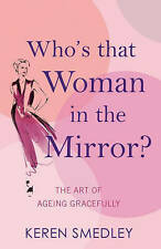 Who's That Woman in the Mirror?: The Art of Ageing Gracefully, Keren Smedley, Ne